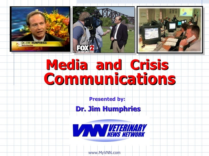 Communications Media  and  Crisis Dr. Jim Humphries Presented by:
