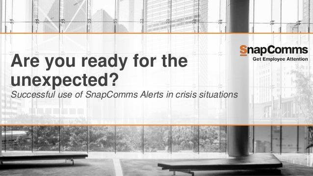 Are you ready for the unexpected? Successful use of SnapComms Alerts in crisis situations