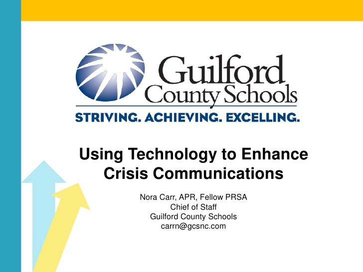 Using Technology to Enhance    Crisis Communications        Nora Carr, APR, Fellow PRSA                Chief of Staff     ...