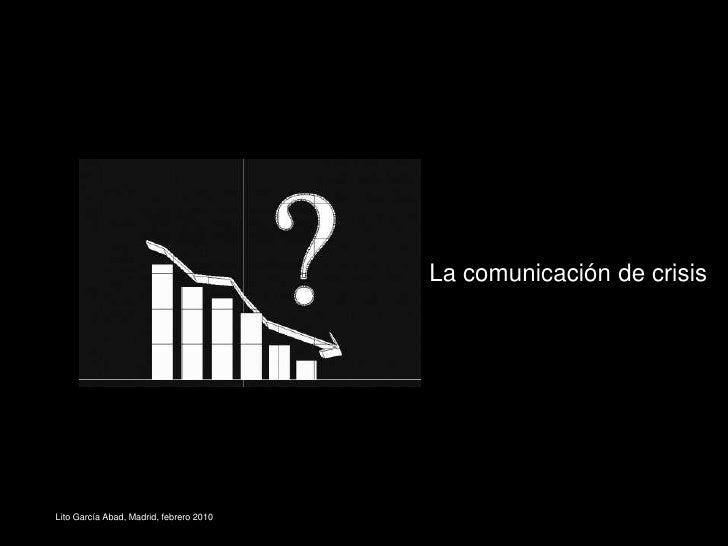 La comunicación de crisis<br />Lito García Abad, Madrid, febr...