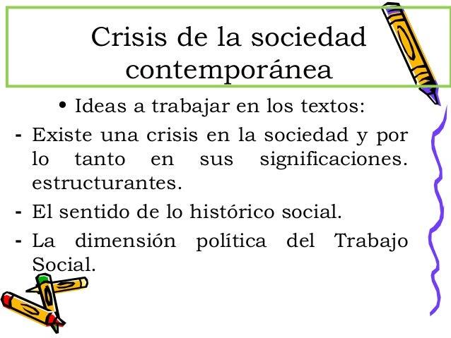 Crisis de la sociedadcontemporánea• Ideas a trabajar en los textos:- Existe una crisis en la sociedad y porlo tanto en sus...