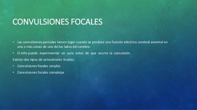 CONVULSIONES FOCALES • Las convulsiones parciales tienen lugar cuando se produce una función eléctrica cerebral anormal en...
