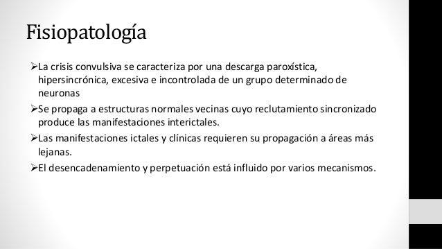 Fisiopatología La crisis convulsiva se caracteriza por una descarga paroxística, hipersincrónica, excesiva e incontrolada...