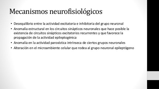 Mecanismos neurofisiológicos • Desequilibrio entre la actividad excitatoria e inhibitoria del grupo neuronal • Anomalía es...