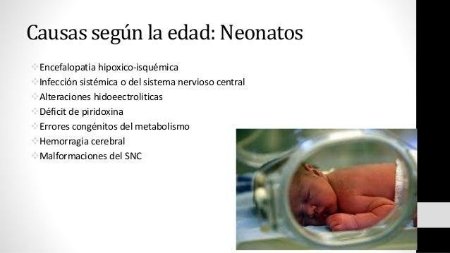 Causas según la edad: Neonatos Encefalopatia hipoxico-isquémica Infección sistémica o del sistema nervioso central Alte...