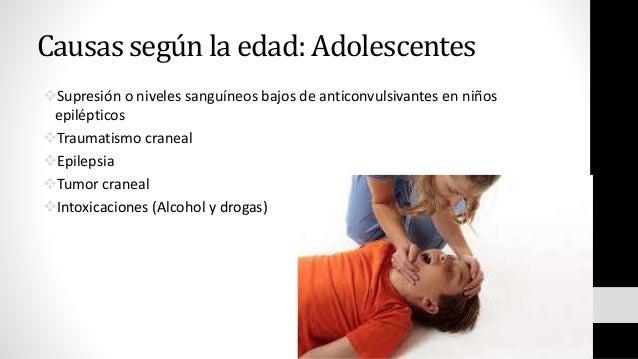 Causas según la edad: Adolescentes Supresión o niveles sanguíneos bajos de anticonvulsivantes en niños epilépticos Traum...