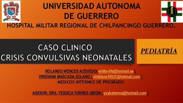 ROLANDO WENCES ACEVEDO( white-life@hotmail.es ) VIRIDIANA MASCADA SOLANO ( viridiana19931@hotmail.com ) MEDICOS INTERNOS D...