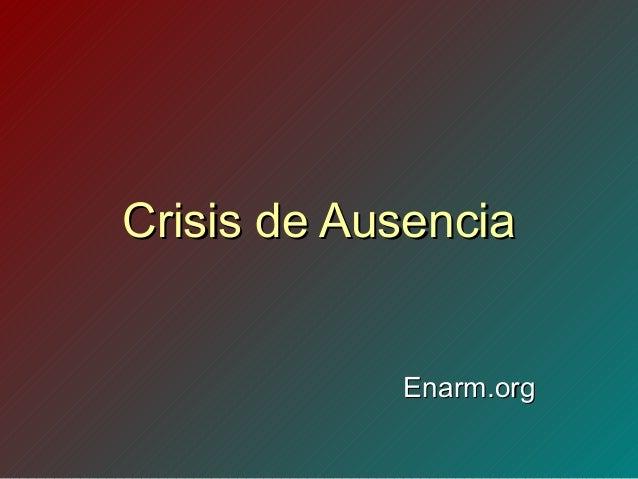 Crisis de AusenciaCrisis de Ausencia Enarm.orgEnarm.org