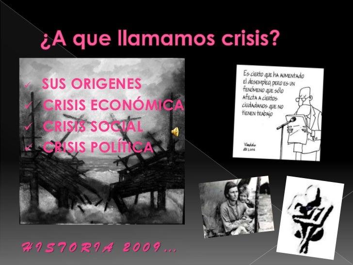 ¿A que llamamos crisis?<br /><ul><li>SUS ORIGENES