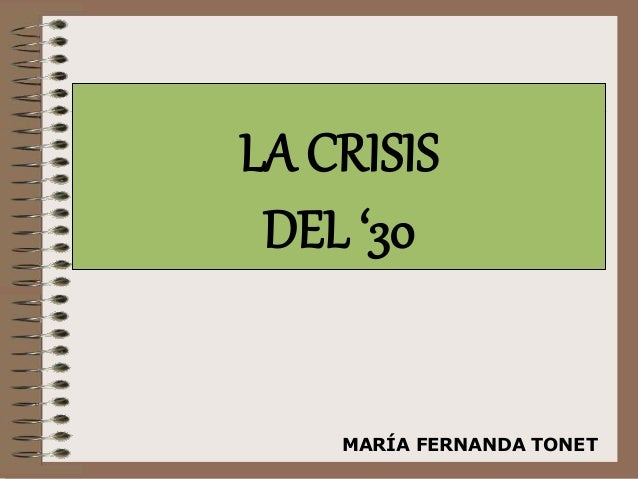 LA CRISIS  DEL '30  MARÍA FERNANDA TONET