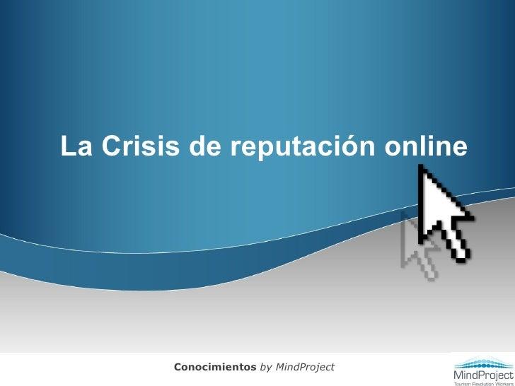 La Crisis de reputación online Conocimientos  by MindProject