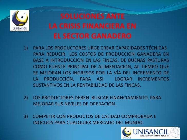 SOLUCIONES ANTE          LA CRISIS FINANCIERA EN           EL SECTOR GANADERO 1) PARA LOS PRODUCTORES URGE CREAR CAPACIDAD...