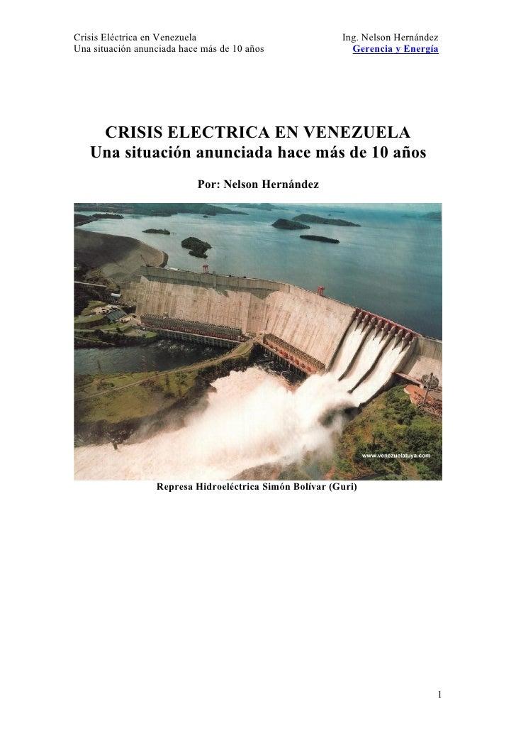Crisis Eléctrica en Venezuela                            Ing. Nelson Hernández Una situación anunciada hace más de 10 años...