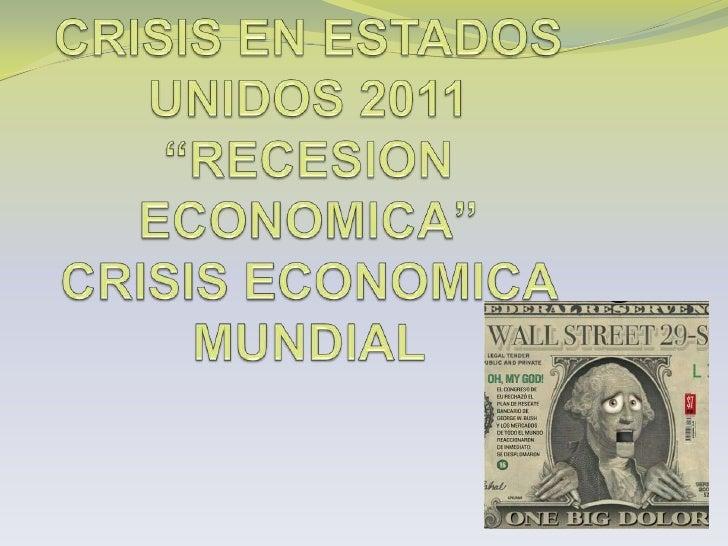 """CRISIS EN ESTADOS UNIDOS 2011""""RECESION ECONOMICA""""CRISIS ECONOMICA MUNDIAL <br />"""