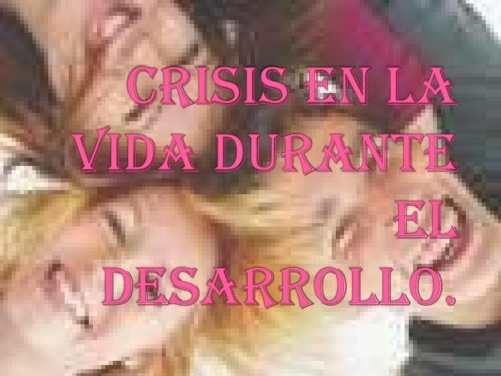 CRISIS EN LA VIDA DURANTE EL DESARROLLO.<br />