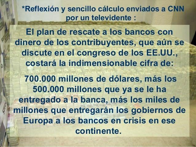 *Reflexión y sencillo cálculo enviados a CNN por un televidente : El plan de rescate a los bancos con dinero de los contri...