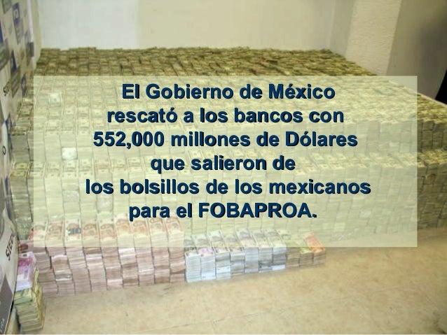 ElGobiernodeMéxicoElGobiernodeMéxico rescatóalosbancosconrescatóalosbancoscon 552,000millonesdeDólares5...