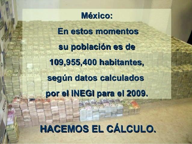 MéxicoMéxico:: EEn estos momentosn estos momentos su población es desu población es de 109,955,400 habitantes,109,955,400 ...