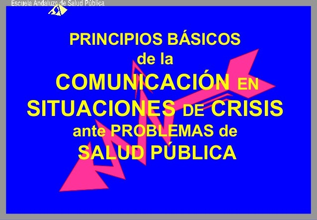 PRINCIPIOS BÁSICOS  de la  COMUNICACIÓN EN  SITUACIONES DE CRISIS  ante PROBLEMAS de  SALUD PÚBLICA