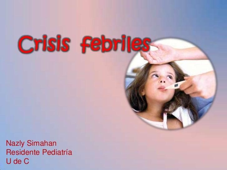 Crisis  febriles<br />Nazly Simahan<br />Residente Pediatría<br />U de C<br />