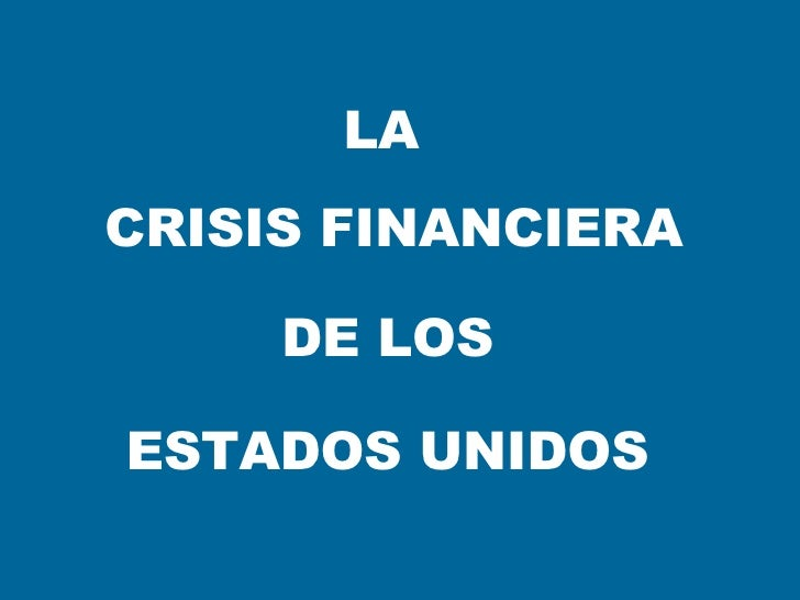 CRISIS FINANCIERA LA DE LOS ESTADOS UNIDOS