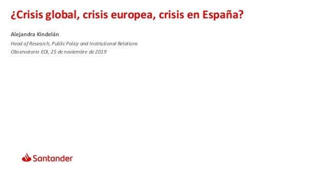 Research, Public Policy and Institutional Relations Banco de España, Madrid October 29th, 2018 ¿Crisis global, crisis euro...