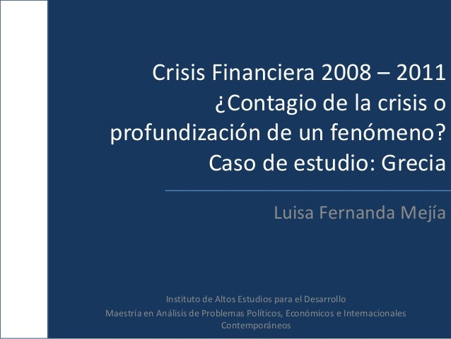 Crisis Financiera 2008 – 2011            ¿Contagio de la crisis oprofundización de un fenómeno?           Caso de estudio:...