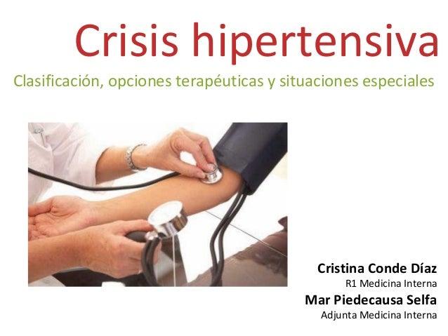 Crisis hipertensiva Clasificación, opciones terapéuticas y situaciones especiales Cristina Conde Díaz R1 Medicina Interna ...