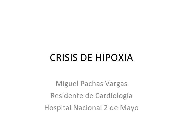 CRISIS DE HIPOXIA Miguel Pachas Vargas Residente de Cardiología Hospital Nacional 2 de Mayo
