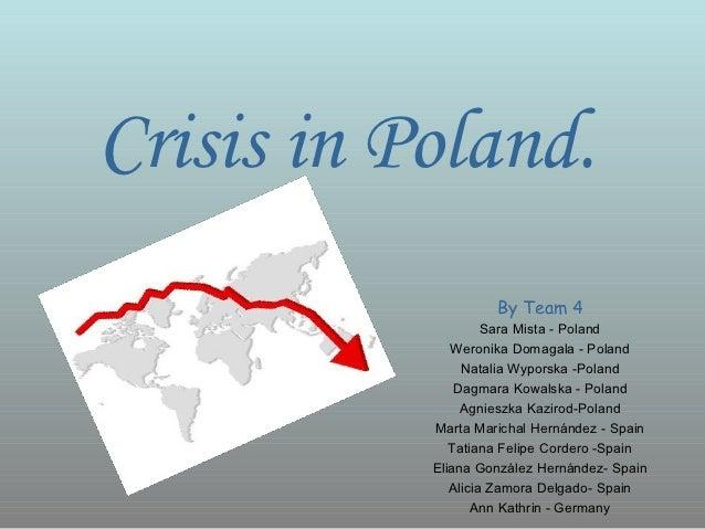 Crisis in Poland.                    By Team 4                    Sara Mista - Poland              Weronika Domagala - Pol...