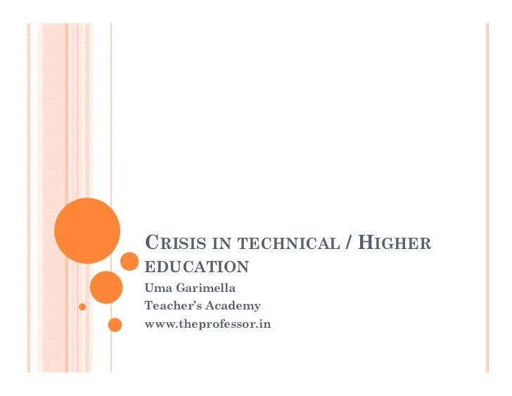 CRISIS IN TECHNICAL / HIGHEREDUCATIONUma GarimellaTeacher's Academywww.theprofessor.in