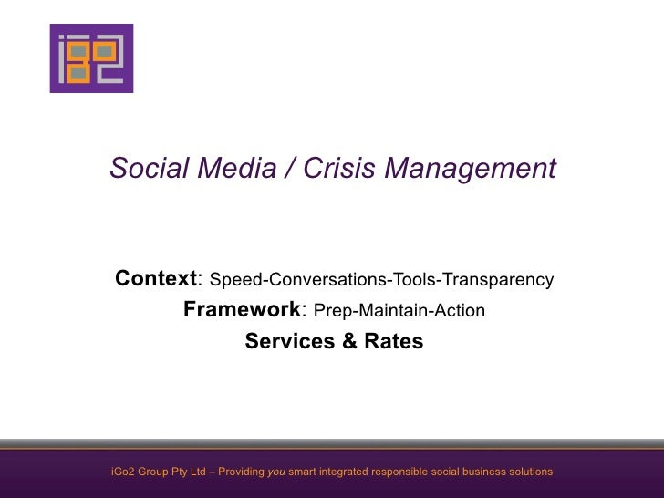 Social Media / Crisis ManagementContext: Speed-Conversations-Tools-Transparency     Framework: Prep-Maintain-Action       ...