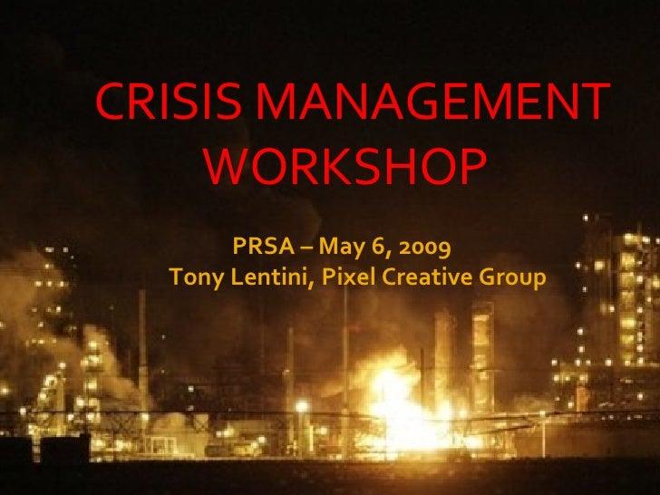 PRSA Workshop May 6, 2009 Tony Lentini, Pixel Creative Group CRISIS MANAGEMENT WORKSHOP PRSA – May 6, 2009 Tony Lentini, P...