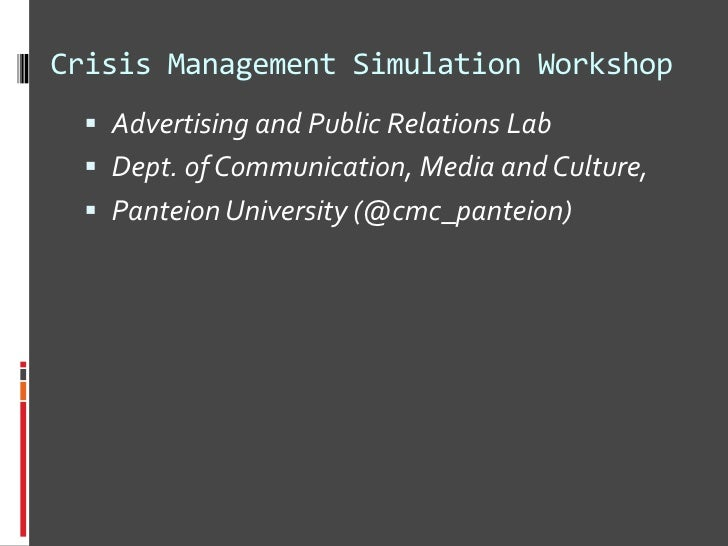 Crisis Management Simulation Workshop   Advertising and Public Relations Lab   Dept. of Communication, Media and Culture...