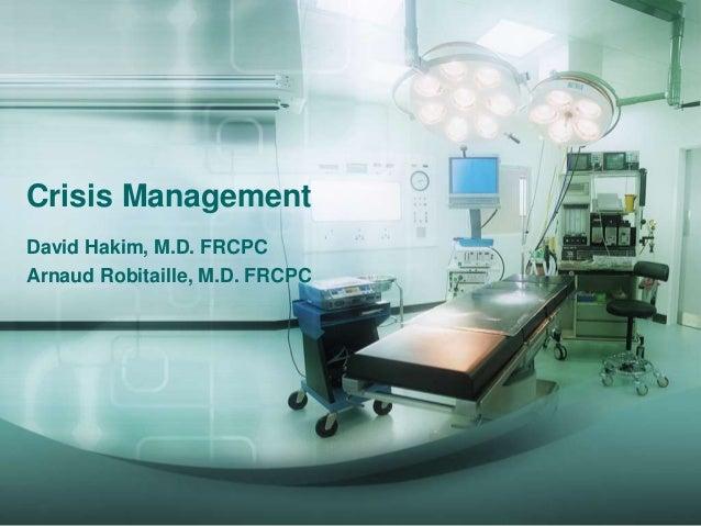 Crisis Management David Hakim, M.D. FRCPC Arnaud Robitaille, M.D. FRCPC