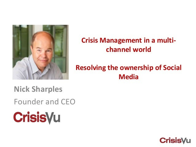 Crisis Management in a multi-                           channel world                  Resolving the ownership of Social  ...