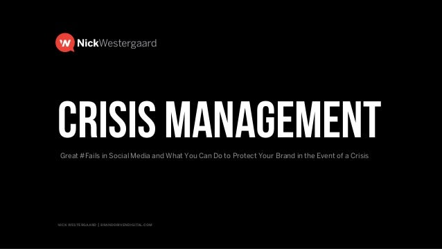 nick westergaard | branddrivendigital.com Crisis ManagementGreat #Fails in Social Media and What You Can Do to Protect You...