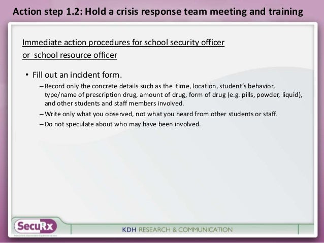 Action step 1.2: Hold a crisis response team meeting and training  Immediate action procedures for school security officer...