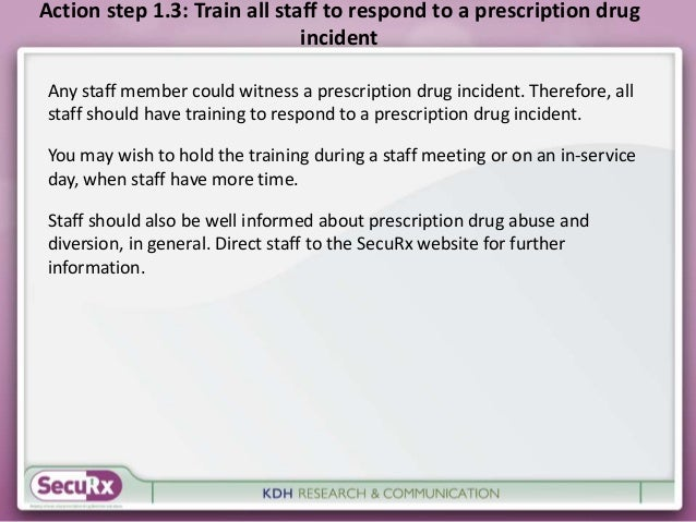 Action step 1.3: Train all staff to respond to a prescription drug  incident  Any staff member could witness a prescriptio...