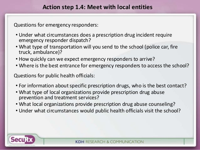 Action step 1.4: Meet with local entities  Questions for emergency responders:  • Under what circumstances does a prescrip...