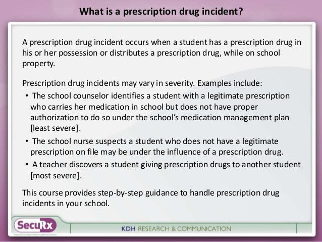 What is a prescription drug incident?  A prescription drug incident occurs when a student has a prescription drug in  his ...