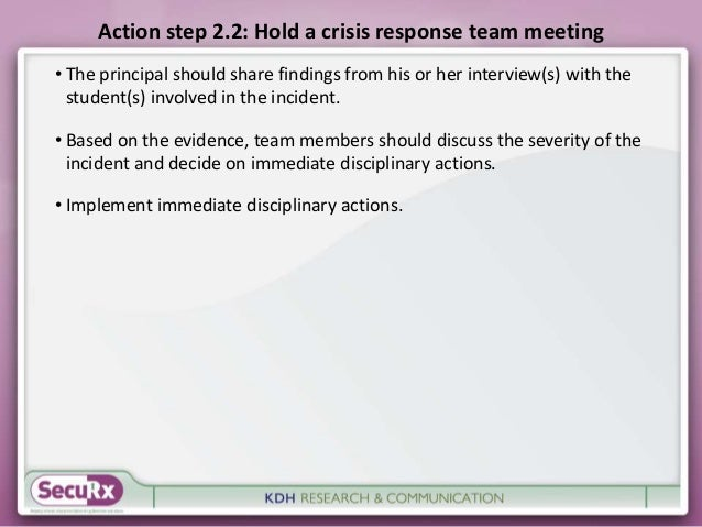 Action step 2.2: Hold a crisis response team meeting  • The principal should share findings from his or her interview(s) w...