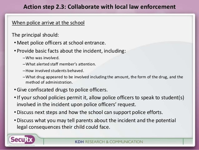 Action step 2.3: Collaborate with local law enforcement  When police arrive at the school  The principal should:  • Meet p...