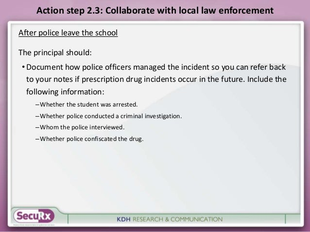 Action step 2.3: Collaborate with local law enforcement  After police leave the school  The principal should:  • Document ...