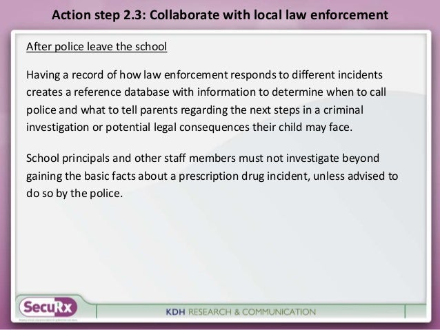 Action step 2.3: Collaborate with local law enforcement  After police leave the school  Having a record of how law enforce...