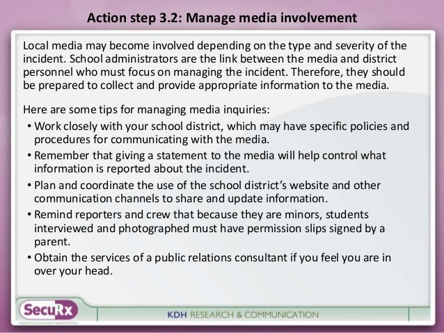 Action step 3.2: Manage media involvement  Local media may become involved depending on the type and severity of the  inci...