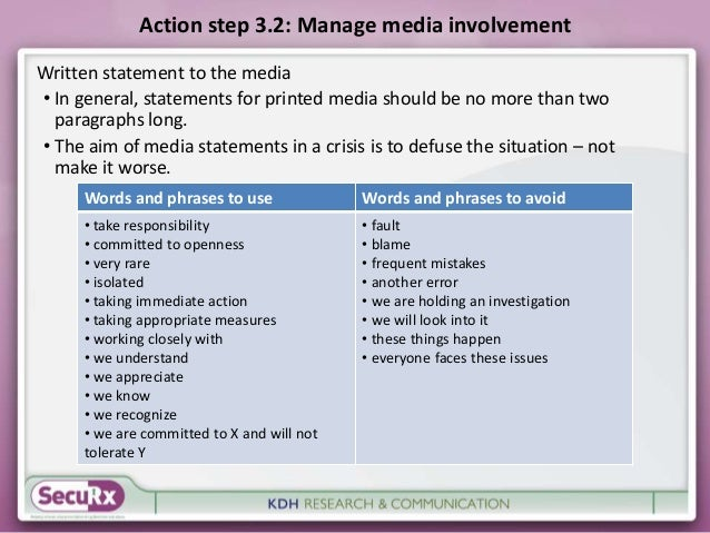 Action step 3.2: Manage media involvement  Written statement to the media  • In general, statements for printed media shou...