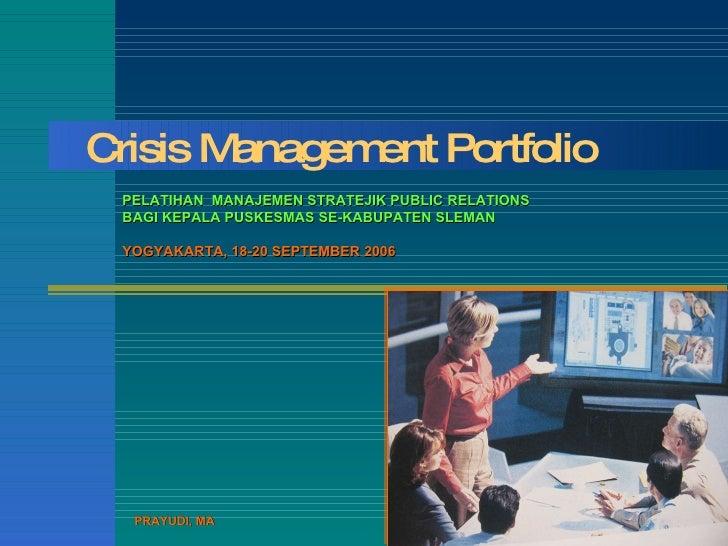 Crisis Management Portfolio PELATIHAN  MANAJE MEN STRATEJIK  PUBLIC RELATIONS  BAGI KEPALA  PUS K E SMAS SE-KABUPATEN SLEM...