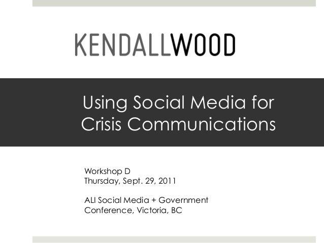 Using Social Media forCrisis CommunicationsWorkshop DThursday, Sept. 29, 2011ALI Social Media + GovernmentConference, Vict...