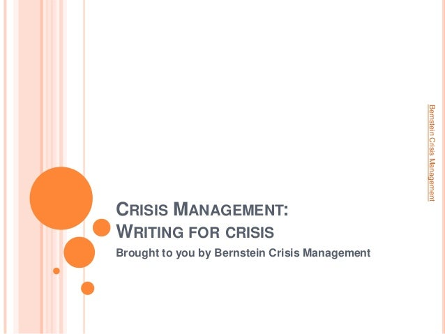 CRISIS MANAGEMENT: WRITING FOR CRISIS Brought to you by Bernstein Crisis Management BernsteinCrisisManagement